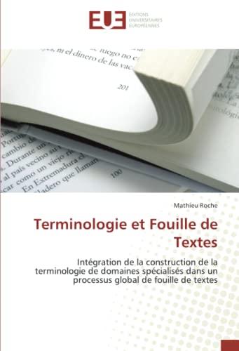 9786131504204: Terminologie et Fouille de Textes: Intégration de la construction de la terminologie de domaines spécialisés dans un processus global de fouille de textes (Omn.Univ.Europ.) (French Edition)