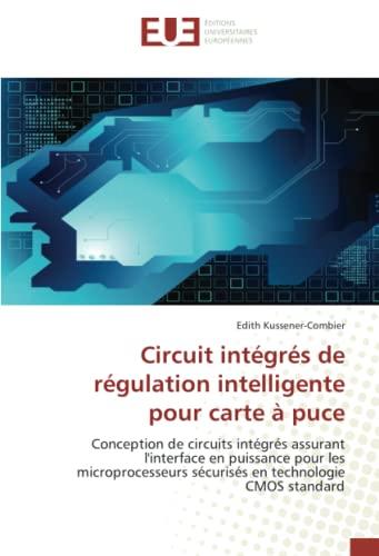 9786131504228: Circuit intégrés de régulation intelligente pour carte à puce: Conception de circuits intégrés assurant l'interface en puissance pour les ... standard (Omn.Univ.Europ.) (French Edition)