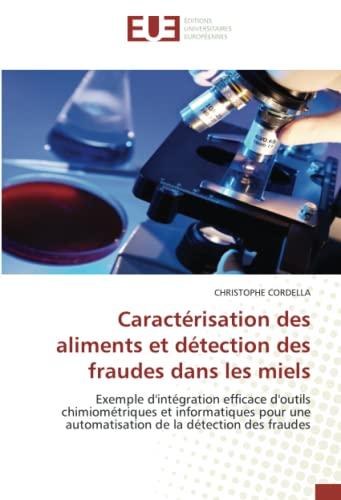 9786131504563: Caractérisation des aliments et détection des fraudes dans les miels: Exemple d'intégration efficace d'outils chimiométriques et informatiques pour ... fraudes (Omn.Univ.Europ.) (French Edition)
