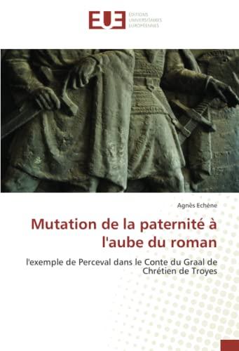 9786131504617: Mutation de la paternit� � l'aube du roman: l'exemple de Perceval dans le Conte du Graal de Chr�tien de Troyes