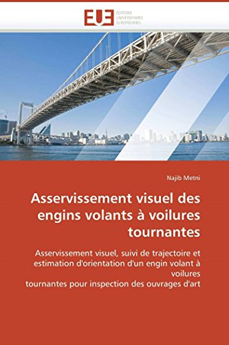 9786131505553: Asservissement visuel des engins volants à voilures tournantes: Asservissement visuel, suivi de trajectoire et estimation d'orientation d'un engin ... d'art (Omn.Univ.Europ.) (French Edition)