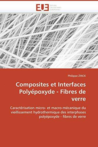 9786131505577: Composites et Interfaces Polyépoxyde - Fibres de verre: Caractérisation micro- et macro-mécanique du vieillissement hydrothermique des interphases polyépoxyde - fibres de verre (French Edition)