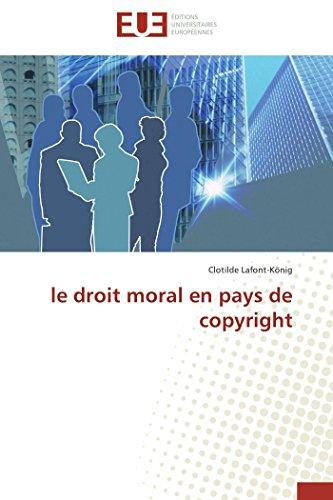 Le Droit Moral En Pays de Copyright: Clotilde Lafont-KÃ nig