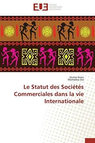 Le Statut des Sociétés Commerciales dans la vie Internationale (French Edition) (6131506434) by Koita, Oumar; Dia, Mamadou
