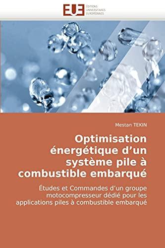9786131506949: Optimisation énergétique d'un système pile à combustible embarqué: Études et Commandes d'un groupe motocompresseur dédié pour les applications piles à combustible embarqué (French Edition)