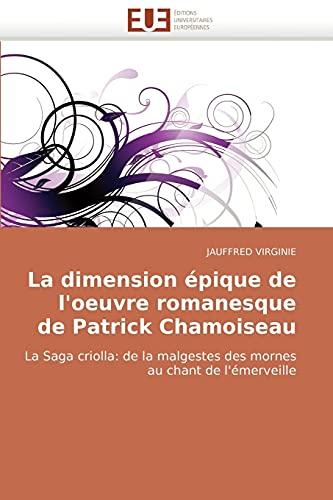 9786131507281: La dimension épique de l'oeuvre romanesque de Patrick Chamoiseau: La Saga criolla: de la malgestes des mornes au chant de l'émerveille