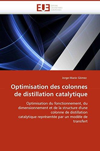 9786131507588: Optimisation des colonnes de distillation catalytique: Optimisation du fonctionnement, du dimensionnement et de la structure d'une colonne de ... repr�sent�e par un mod�le de transfert