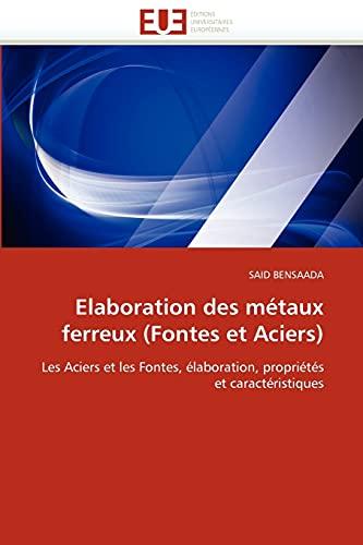 9786131508271: Elaboration des métaux ferreux (Fontes et Aciers): Les Aciers et les Fontes, élaboration, propriétés et caractéristiques