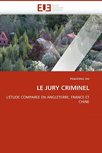 9786131508530: LE JURY CRIMINEL: L'ÉTUDE COMPAREE EN ANGLETERRE, FRANCE ET CHINE (French Edition)