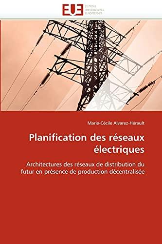 9786131508844: Planification des réseaux électriques: Architectures des réseaux de distribution du futur en présence de production décentralisée