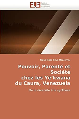 Pouvoir, Parente Et Societe Chez Les Yekwana Du Caura, Venezuela: Nalúa Rosa Silva Monterrey