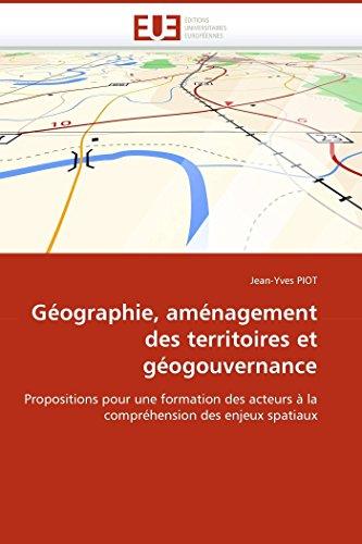 9786131509520: G�ographie, am�nagement des territoires et g�ogouvernance: Propositions pour une formation des acteurs � la compr�hension des enjeux spatiaux