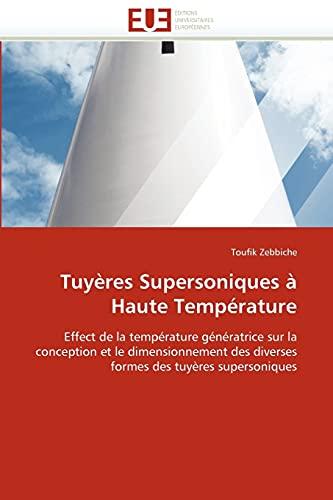 9786131509971: Tuyères Supersoniques à Haute Température: Effect de la température génératrice sur la conception et le dimensionnement des diverses formes des tuyères supersoniques (French Edition)