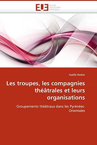 9786131510090: Les troupes, les compagnies th��trales et leurs organisations: Groupements th��traux dans les Pyr�n�es-Orientales