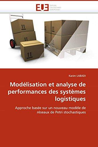 9786131510120: Modélisation et analyse de performances des systèmes logistiques: Approche basée sur un nouveau modèle de réseaux de Petri stochastiques (Omn.Univ.Europ.) (French Edition)