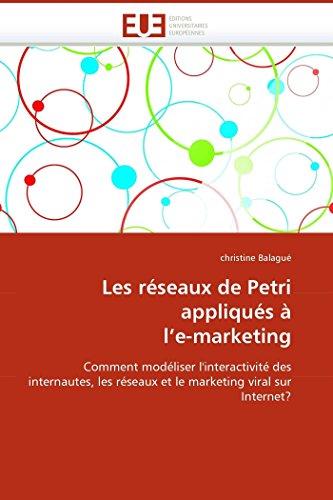 9786131511110: Les réseaux de Petri appliqués à l'e-marketing: Comment modéliser l'interactivité des internautes, les réseaux et le marketing viral sur Internet? (Omn.Univ.Europ.) (French Edition)