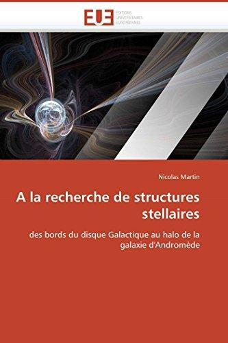 9786131511837: A la recherche de structures stellaires: des bords du disque Galactique au halo de la galaxie d'Andromède (Omn.Univ.Europ.) (French Edition)