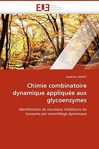 9786131512131: Chimie combinatoire dynamique appliqu�e aux glycoenzymes: Identification de nouveaux inhibiteurs du lysozyme par assemblage dynamique