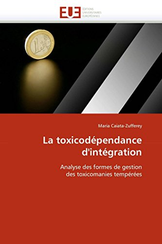 9786131512803: La toxicodépendance d'intégration: Analyse des formes de gestion des toxicomanies tempérées