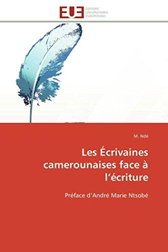 9786131512865: Les Écrivaines camerounaises face à l'écriture: Préface d'André Marie Ntsobé (Omn.Univ.Europ.) (French Edition)