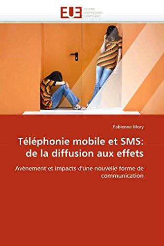 9786131513015: Téléphonie mobile et SMS: de la diffusion aux effets: Avènement et impacts d'une nouvelle forme de communication (Omn.Univ.Europ.) (French Edition)