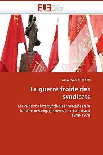9786131513121: La guerre froide des syndicats: Les relations intersyndicales fran�aises � la lumi�re des engagements internationaux 1948-1978
