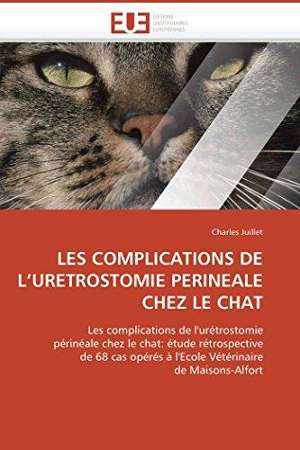 9786131513237: LES COMPLICATIONS DE L'URETROSTOMIE PERINEALE CHEZ LE CHAT: Les complications de l'ur�trostomie p�rin�ale chez le chat: �tude r�trospective de 68 cas op�r�s � l'Ecole V�t�rinaire de Maisons-Alfort