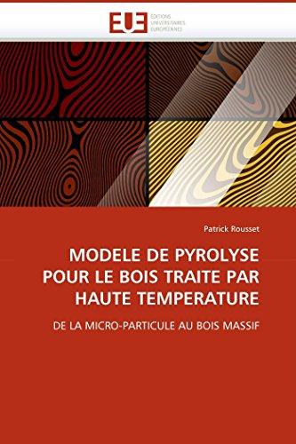 9786131513640: MODELE DE PYROLYSE POUR LE BOIS TRAITE PAR HAUTE TEMPERATURE: DE LA MICRO-PARTICULE AU BOIS MASSIF (Omn.Univ.Europ.) (French Edition)