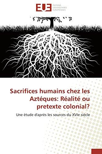 9786131513923: Sacrifices humains chez les Aztéques: Réalité ou pretexte colonial?: Une ètude d'après les sources du XVIe siècle