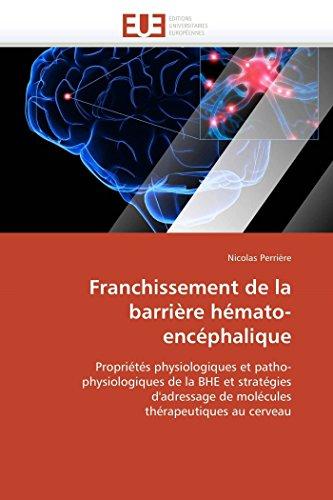 9786131514265: Franchissement de la barrière hémato-encéphalique: Propriétés physiologiques et patho-physiologiques de la BHE et stratégies d'adressage de molécules thérapeutiques au cerveau