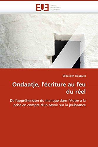 9786131514388: Ondaatje, l'écriture au feu du réel: De l'appréhension du manque dans l'Autre à la prise en compte d'un savoir sur la jouissance (Omn.Univ.Europ.) (French Edition)
