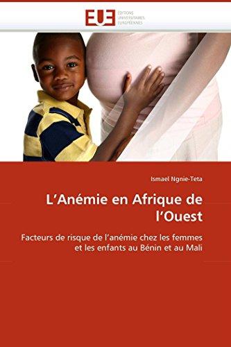 9786131515798: L''Anémie en Afrique de l''Ouest: Facteurs de risque de l''anémie chez les femmes et les enfants au Bénin et au Mali (Omn.Univ.Europ.) (French Edition)