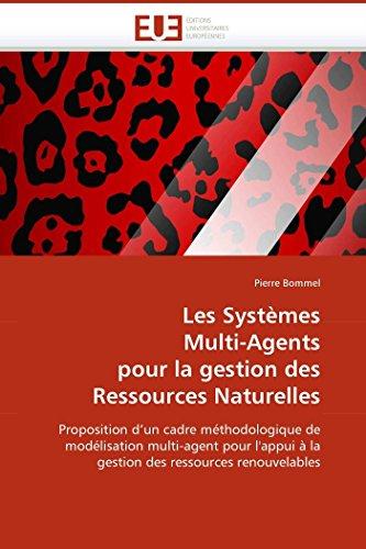 9786131516146: Les Systèmes Multi-Agents pour la gestion des Ressources Naturelles: Proposition d'un cadre méthodologique de modélisation multi-agent pour l'appui à ... (Omn.Univ.Europ.) (French Edition)