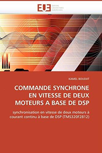 9786131516702: COMMANDE SYNCHRONE EN VITESSE DE DEUX MOTEURS A BASE DE DSP: synchronisation en vitesse de deux moteurs à courant continu à base de DSP (TMS320F2812)
