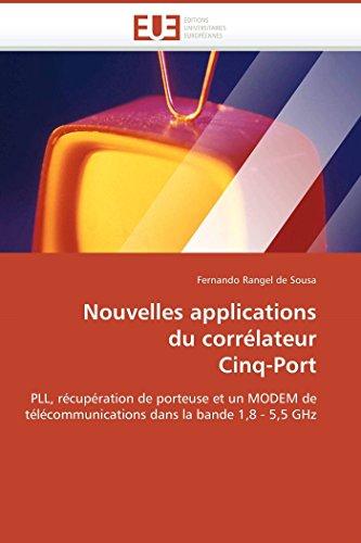 9786131517372: Nouvelles applications du corrélateur Cinq-Port: PLL, récupération de porteuse et un MODEM de télécommunications dans la bande 1,8 - 5,5 GHz (Omn.Univ.Europ.) (French Edition)