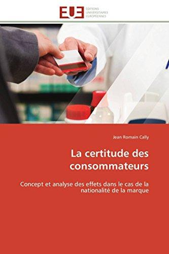 9786131517402: La certitude des consommateurs: Concept et analyse des effets dans le cas de la nationalité de la marque (Omn.Univ.Europ.) (French Edition)