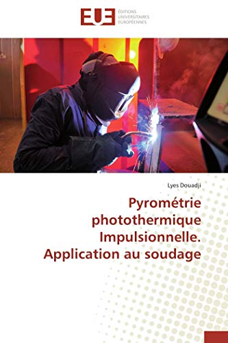 Pyrometrie Photothermique Impulsionnelle. Application Au Soudage: Lyes Douadji