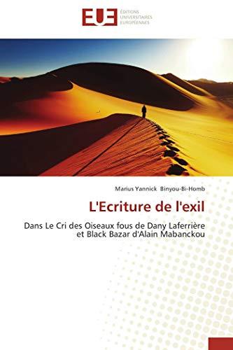 9786131518515: L'Ecriture de l'exil: Dans Le Cri des Oiseaux fous de Dany Laferrière et Black Bazar d'Alain Mabanckou (French Edition)