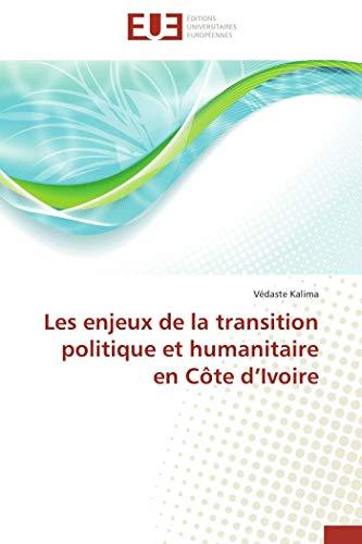 9786131520549: Les enjeux de la transition politique et humanitaire en Côte d'Ivoire (French Edition)