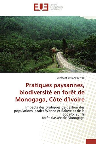 9786131520808: Pratiques paysannes, biodiversit� en for�t de Monogaga, C�te d'Ivoire: Impacts des pratiques de gestion des populations locales Wanne et Bakwe et de la Sodefor sur la for�t class�e de Monogaga