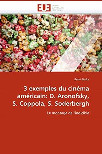 3 exemples du cinéma américain: D. Aronofsky, S. Coppola, S. Soderbergh: Le montage ...