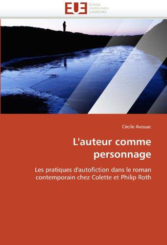 9786131521010: L'auteur comme personnage: Les pratiques d'autofiction dans le roman contemporain chez Colette et Philip Roth