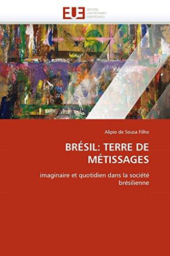 BRÉSIL: TERRE DE MÉTISSAGES: imaginaire et quotidien dans la société br...