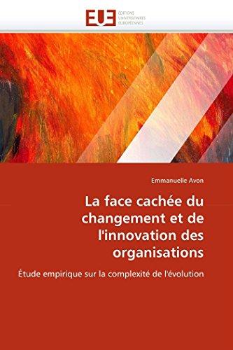 9786131521713: La face cachée du changement et de l'innovation des organisations: Étude empirique sur la complexité de l'évolution