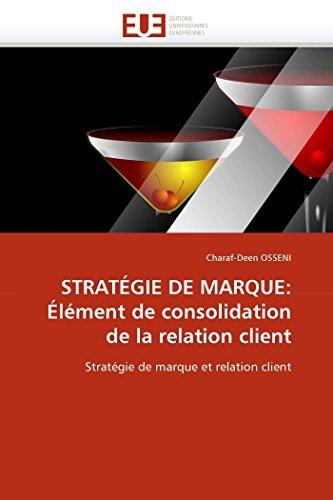 9786131522086: STRATÉGIE DE MARQUE: Élément de consolidation de la relation client: Stratégie de marque et relation client