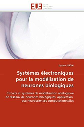 9786131522512: Systèmes électroniques pour la modélisation de neurones biologiques: Circuits et systèmes de modélisation analogique de réseaux de neurones ... aux neurosciences computationnelles