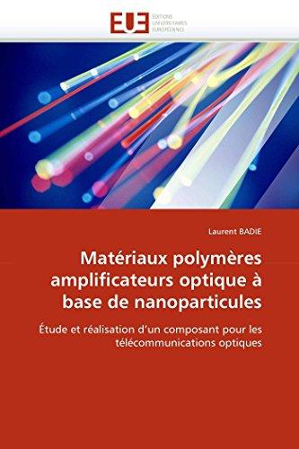 9786131523137: Matériaux polymères amplificateurs optique à base de nanoparticules: Étude et réalisation d'un composant pour les télécommunications optiques (Omn.Univ.Europ.) (French Edition)