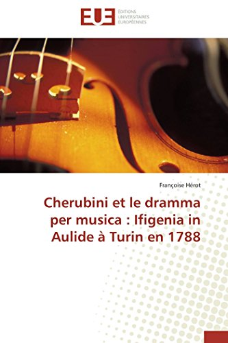 Cherubini Et Le Dramma Per Musica: Ifigenia in Aulide a Turin En 1788 (Paperback): Herot Francoise