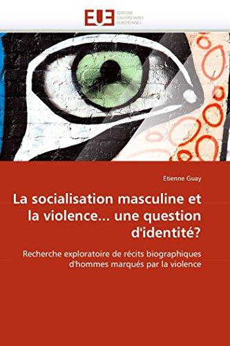 9786131523823: La socialisation masculine et la violence... une question d'identité?: Recherche exploratoire de récits biographiques d'hommes marqués par la violence (Omn.Univ.Europ.) (French Edition)