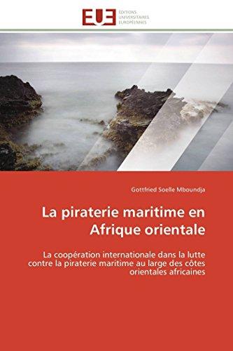 9786131524479: La piraterie maritime en Afrique orientale: La coopération internationale dans la lutte contre la piraterie maritime au large des côtes orientales africaines (Omn.Univ.Europ.) (French Edition)